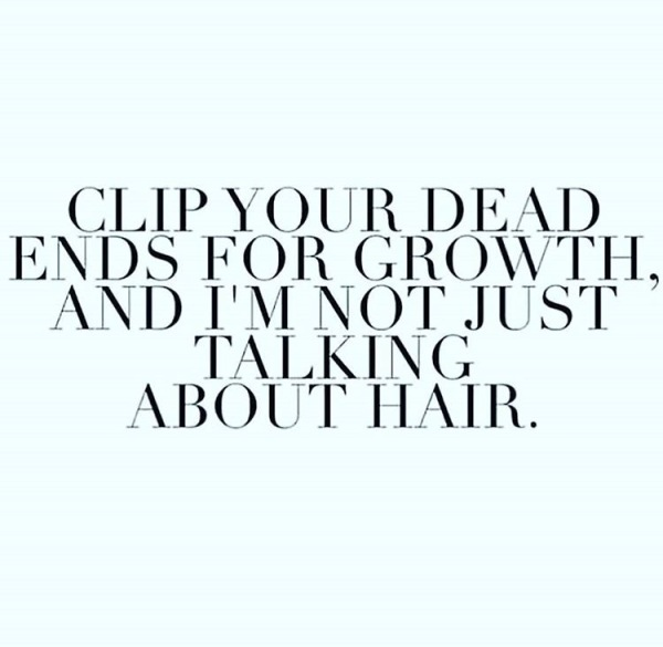 Clip your dead ends for growth, and I'm not just talking about hair.
