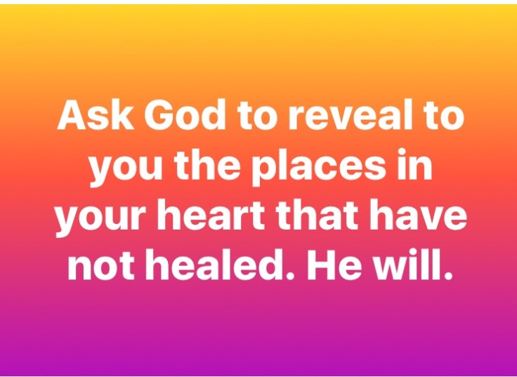 Ask God to reveal to you the places in your hear that have not healed. He will. ~ Karissa Littlejohn