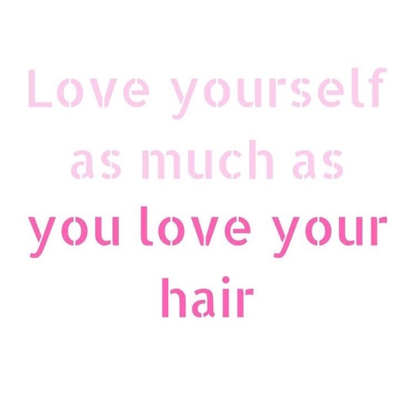 Love yourself as much as you love your hair.