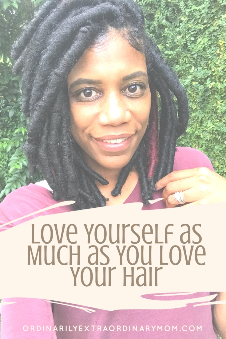 Love yourself as much as you love your hair. | ordinarilyextraordinarymom | Natural Hair