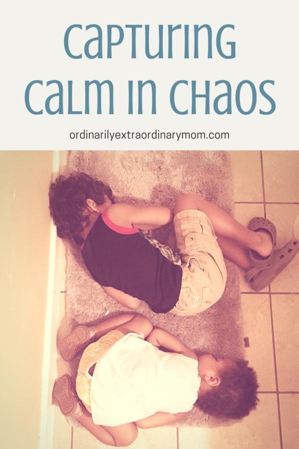 Capturing Calm in Chaos | Ordinarilyextraordinarymom