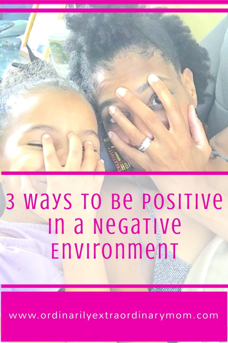 3 Ways to be Positive in a Negative Environment