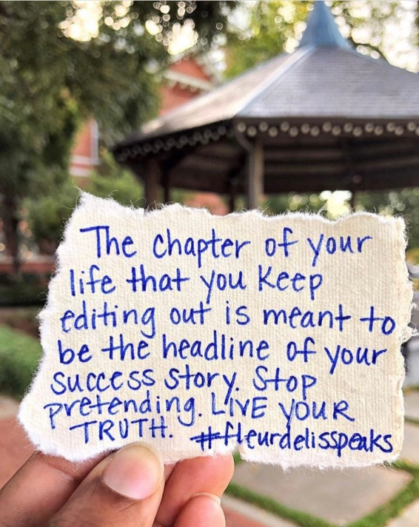 The chapter of your life that you keep editing out is meant to be the headline of your success story. Stoop pretending. LIVE YOUR TRUTH.