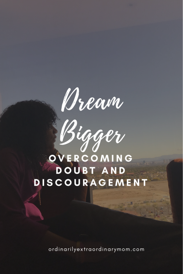 Dream Bigger - Overcoming Doubt, Fear, and Discouragement #dreambig #dreambigger #blessed #thelife