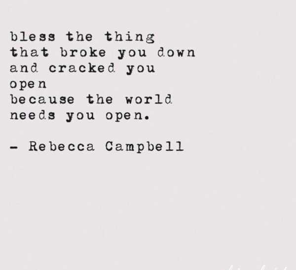 Bless the thing that broke you down and cracked you open because the world needs you open. ~ Rebecca Campbell. #newfriendships #friendship #findingfriends #findingnewfriends #community #christianity #inspiration #motivation #motherhood