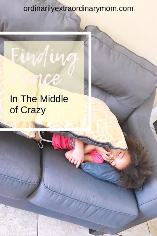 Finding Peace in the Middle of Crazy | ordinarilyextraordinarymom #findingpeace #peaceofmind #motherhood #parenting #inspiration #motivation #momprobs