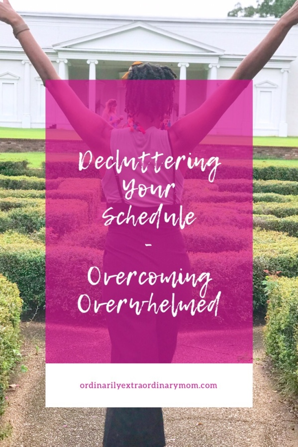 Decluttering Your Schedule - Overcoming Overwhelmed | ordinarilyextraordinarymom #decluttering #overcoming #minimalistlifestyle #minimalistliving #inspiration #motivation