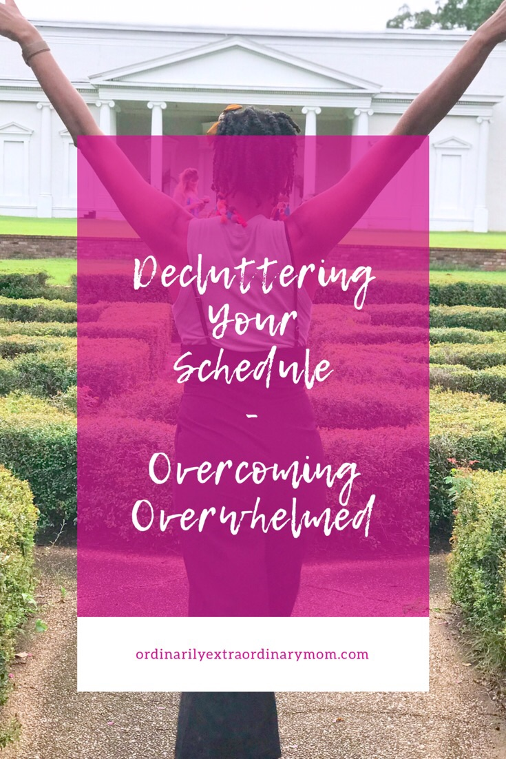 Decluttering Your Schedule - Overcoming Overwhelmed | ordinarilyextraordinarymom #decluttering #overcoming #minimalistlifestyle #minimalistliving #inspiration #motivation #clearyourmind