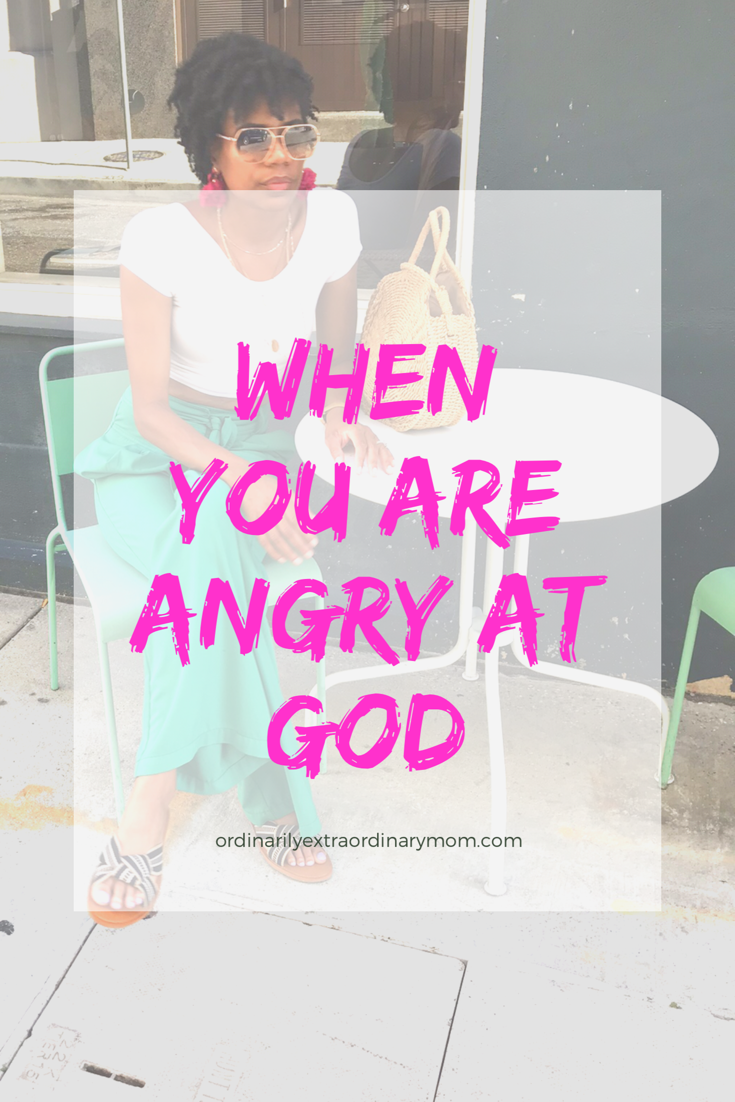 When You're Angry at God | ordinarilyextraordinarymom #angryatGod #trustGod #motherhood #christianmom #christianparenting #inspiration #motivation