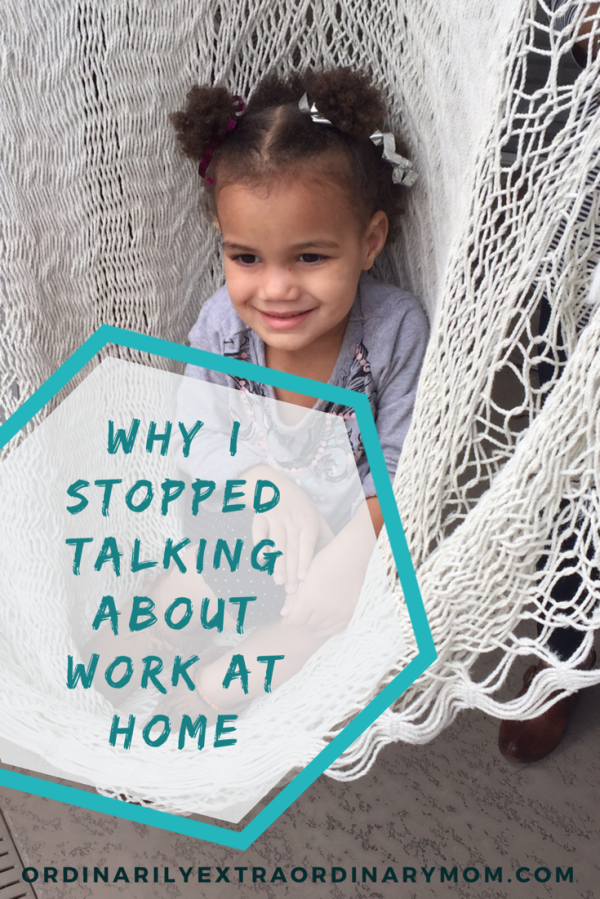 Why I Stopped Talking About Work at Home | ordinarilyextraordinarymom #workingmom #motherhood #christianmom #inspiration #rest #motivation #parenting