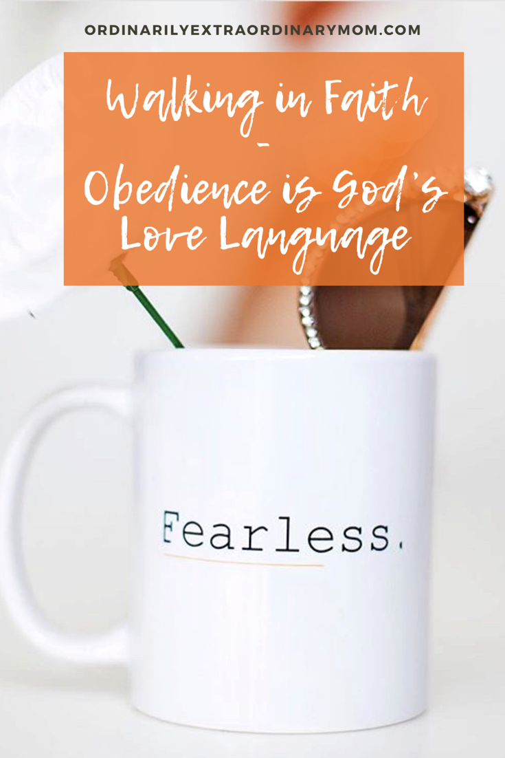 Walking in Faith - Obedience is God's Love Language | ordinarilyextraordinarymom #walkinginfaith #liveyourdreams #walkininobedience #faith #encouragement #inspiration #motivation
