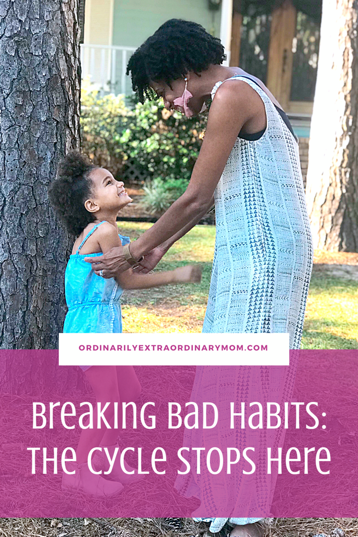 Breaking Bad Habits: The Cycle Stops Here | ordinarilyextraordinarymom #breakingbadhabits #stopthecyle #endthecycle #newbeginnings #motherhood #inspiration #motivation