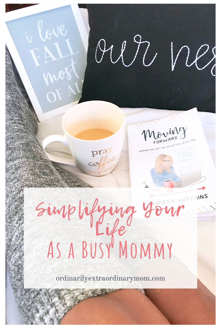 Simplifying Your Life as a Busy Mommy | ordinarilyextraordinarymom #simplifyingyourlife #minimalistlife #minimalistliving #busymommy #busymom #momlife #motherhood #parenting