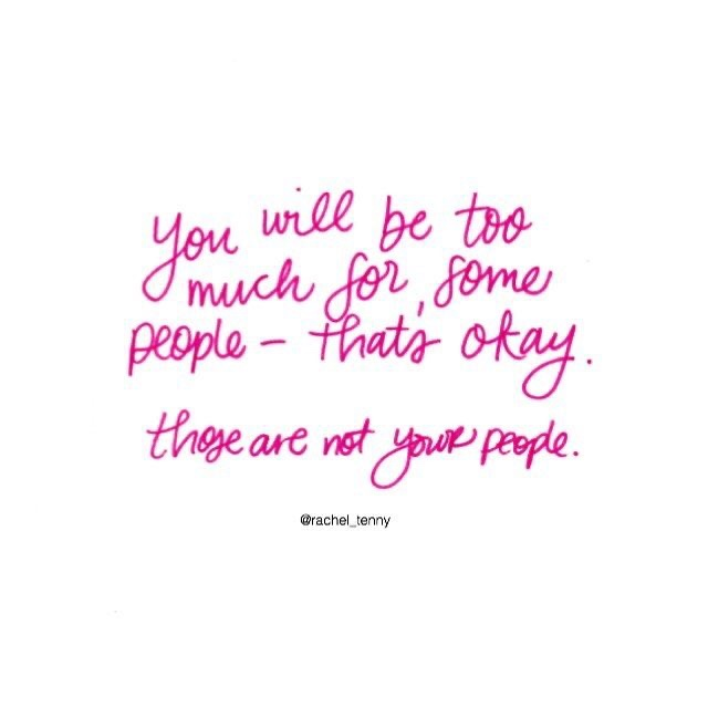 You will be too much for some people - that's okay. Those are not your people. #positivethinking #minimalistlifestyle #positivethoughts #growthmindset #dailyaffirmations #inspiration #motivation