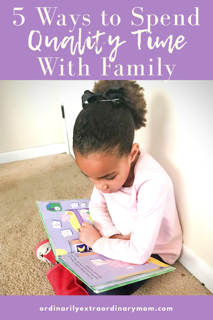 5 Ways to Spend Quality Time with Family | ordinarilyextraordinarymom #qualitytime #minimalist #minimalism #minimalistliving #qualitytimefamily #qualitytimewithkids #motherhood