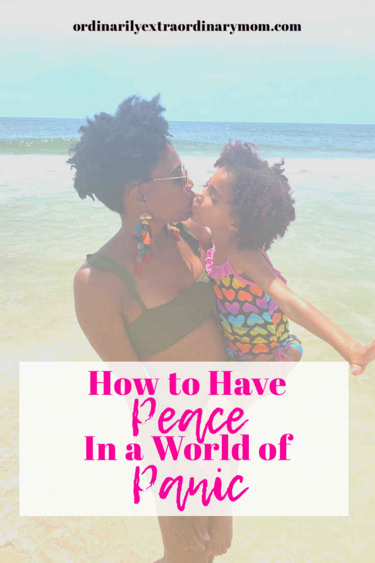 How to have Peace in a World of Panic | ordinarilyextraordinarymom #howtohavepeace #peace #findingpeace #pandemic #inspiration