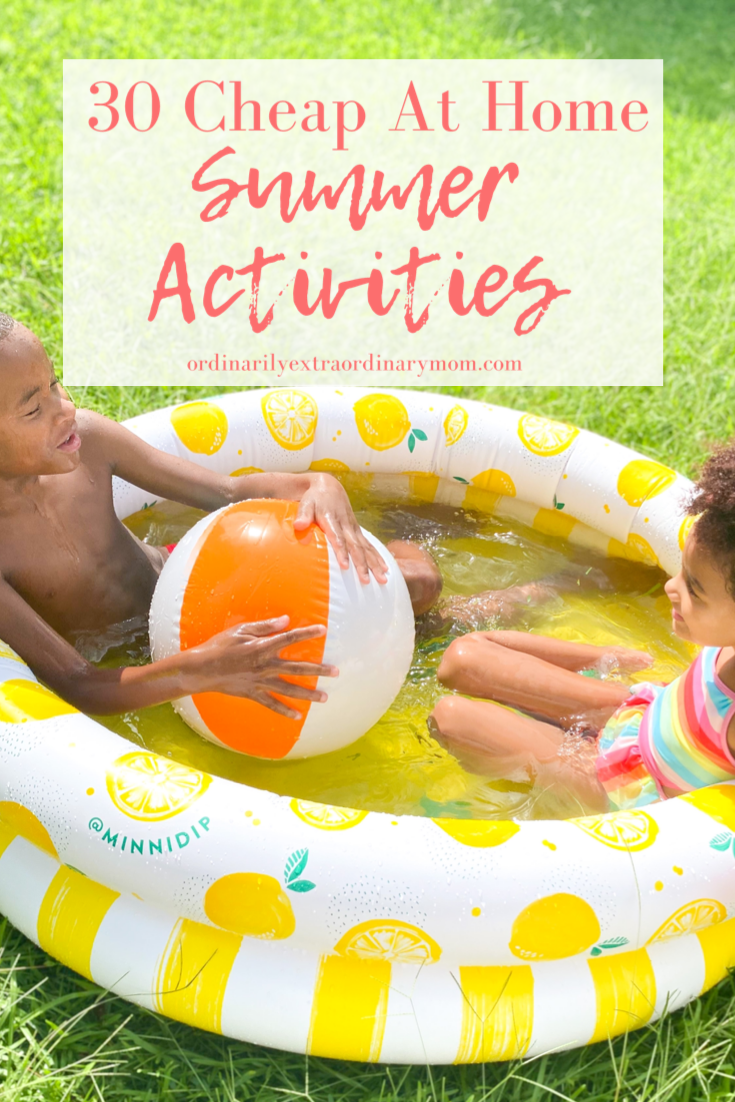30 Cheap At Home Summer Activities | ordinarilyextraordinarymom #summeractivities #summerbucketlist #summeractivitiesforkids #cheapactivitiesforkids #freeactivitiesforkids