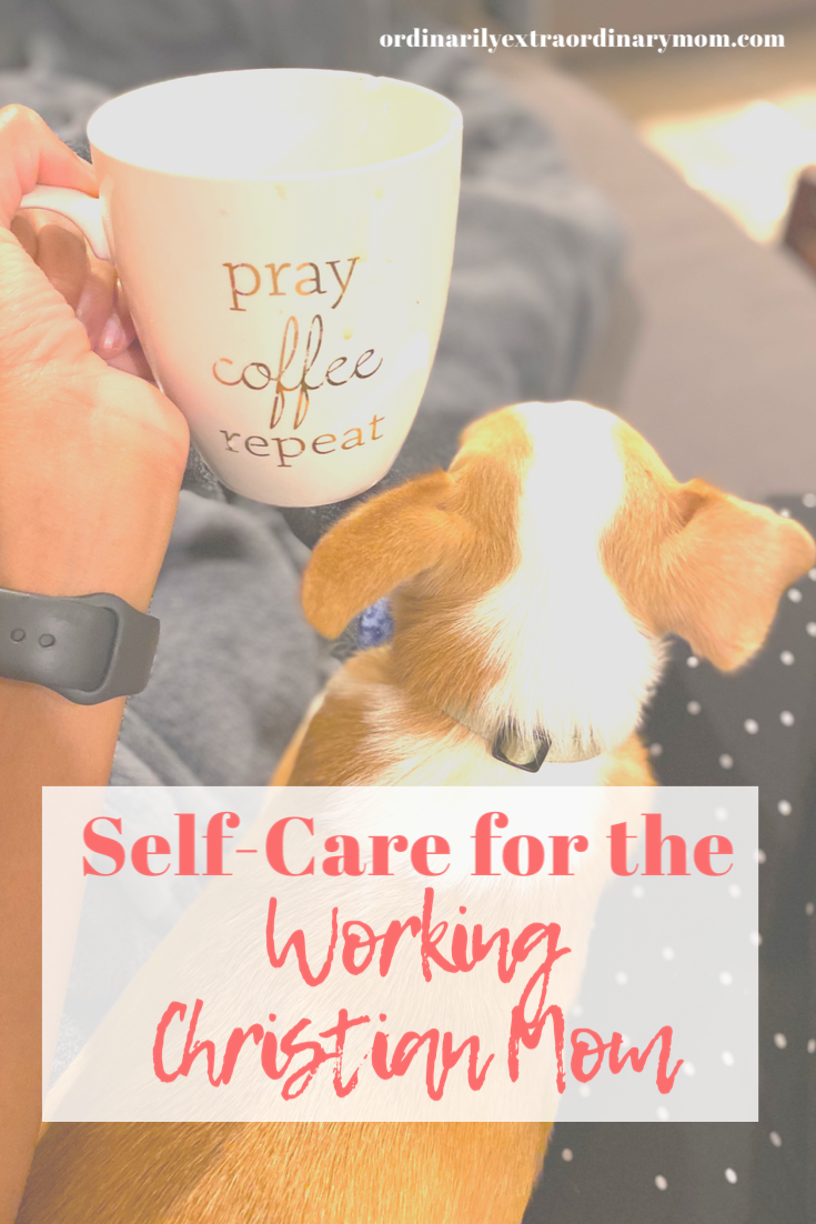 Self-Care for the Working Christian Mom | ordinarilyextraordinarymom #selfcare #workingmom #christianmom #selfcaremom #selfcareideas